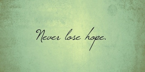 NEVER LOOSE  HOPE--